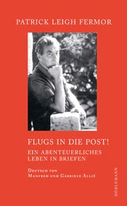 Patrick Leigh Fermor: Flugs in die Post!